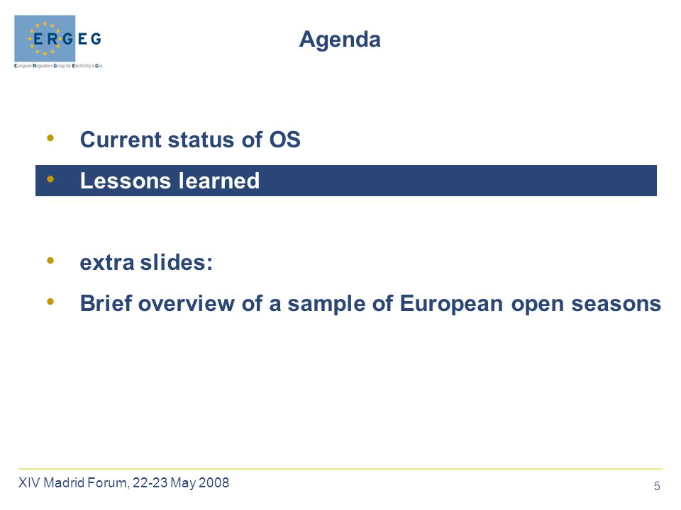 5 XIV Madrid Forum, 22-23 May 2008 Agenda Current status of OS Lessons learned extra slides: Brief overview of a sample of European open seasons