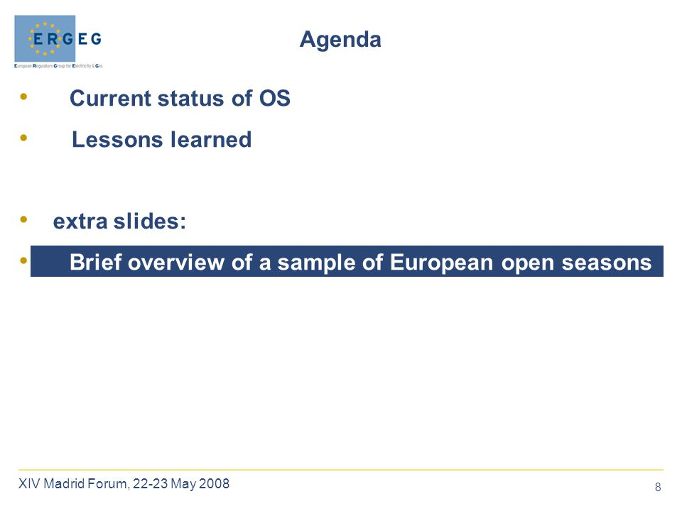 8 XIV Madrid Forum, 22-23 May 2008 Agenda Current status of OS Lessons learned extra slides: Brief overview of a sample of European open seasons