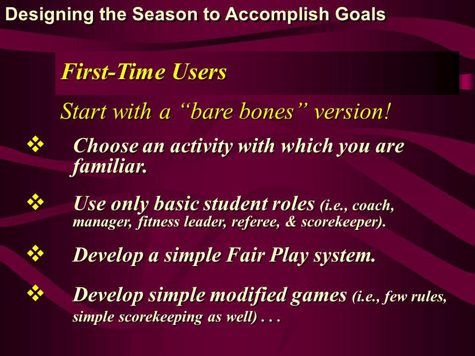 First-Time Users Start with a bare bones version! Choose an activity with which you are familiar. Use only basic student roles (i.e., coach, manager,