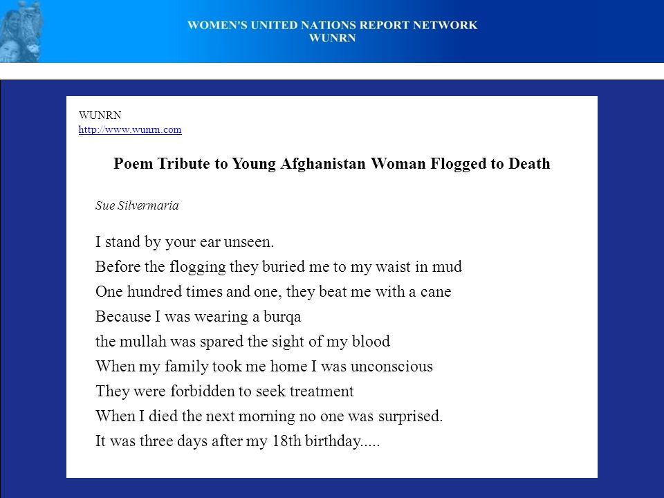 WUNRN http://www.wunrn.com Poem Tribute to Young Afghanistan Woman Flogged to Death Sue Silvermaria I stand by your ear unseen.