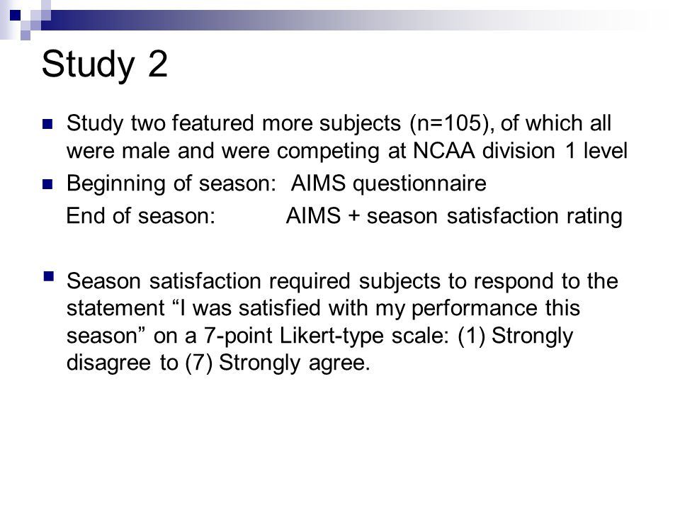 Study 2 Study two featured more subjects (n=105), of which all were male and were competing at NCAA division 1 level Beginning of season: AIMS questio