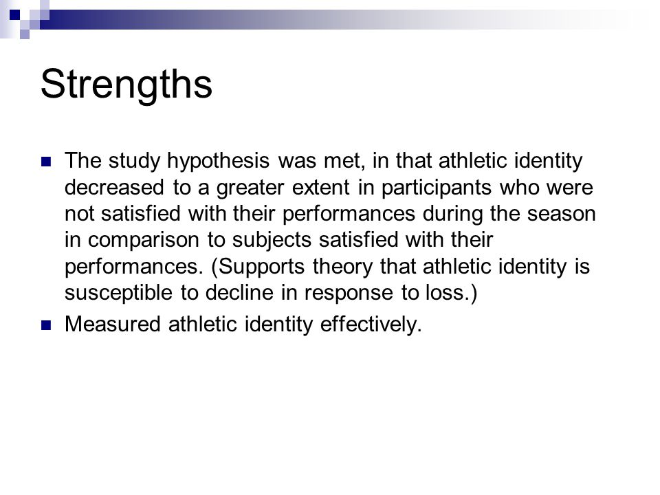 Strengths The study hypothesis was met, in that athletic identity decreased to a greater extent in participants who were not satisfied with their perf