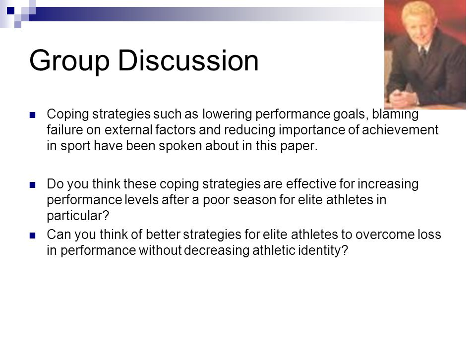 Group Discussion Coping strategies such as lowering performance goals, blaming failure on external factors and reducing importance of achievement in s