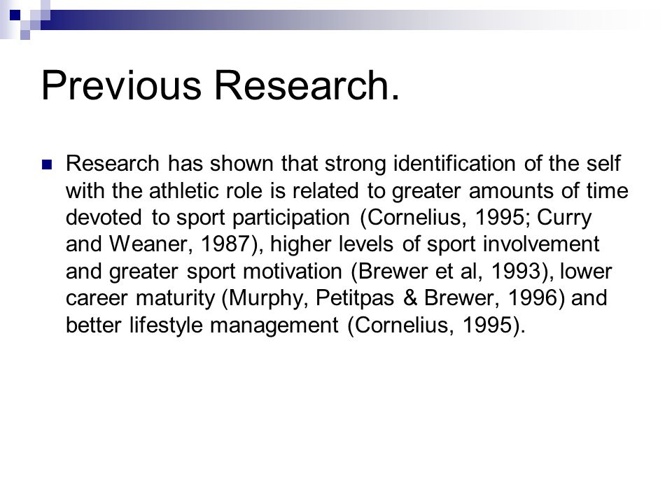 Previous Research. Research has shown that strong identification of the self with the athletic role is related to greater amounts of time devoted to s
