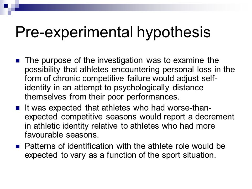 Pre-experimental hypothesis The purpose of the investigation was to examine the possibility that athletes encountering personal loss in the form of ch