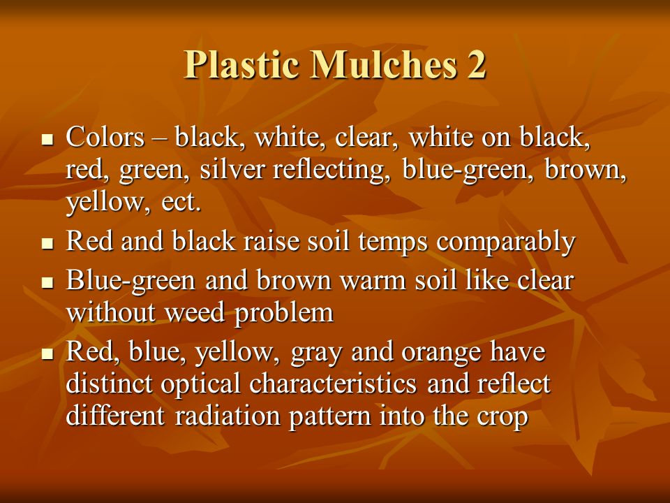 Plastic Mulches 2 Colors – black, white, clear, white on black, red, green, silver reflecting, blue-green, brown, yellow, ect. Colors – black, white,