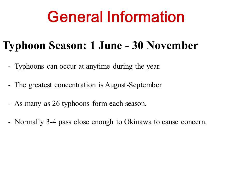 Typhoon Season: 1 June - 30 November - Typhoons can occur at anytime during the year. - The greatest concentration is August-September - As many as 26
