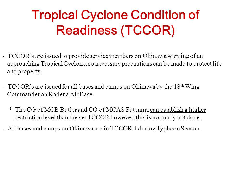 Tropical Cyclone Condition of Readiness (TCCOR) - TCCORs are issued to provide service members on Okinawa warning of an approaching Tropical Cyclone,