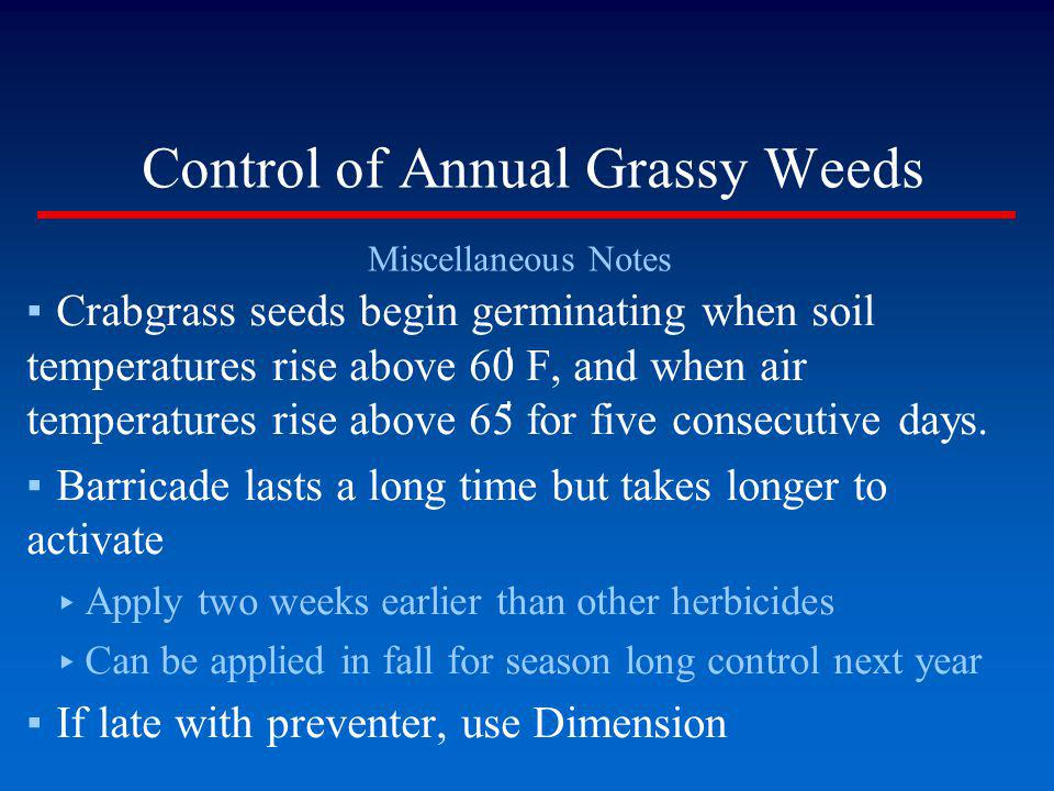 Control of Annual Grassy Weeds Miscellaneous Notes Crabgrass seeds begin germinating when soil temperatures rise above 60 ̍ F, and when air temperatur