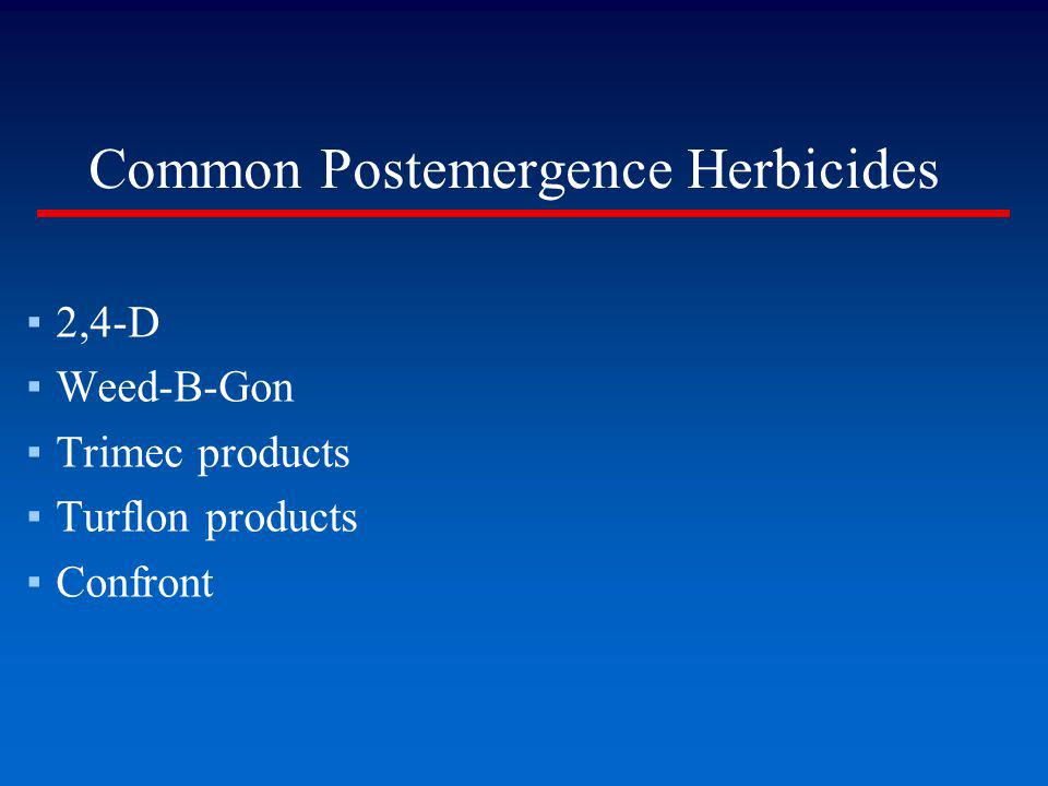 Common Postemergence Herbicides 2,4-D Weed-B-Gon Trimec products Turflon products Confront
