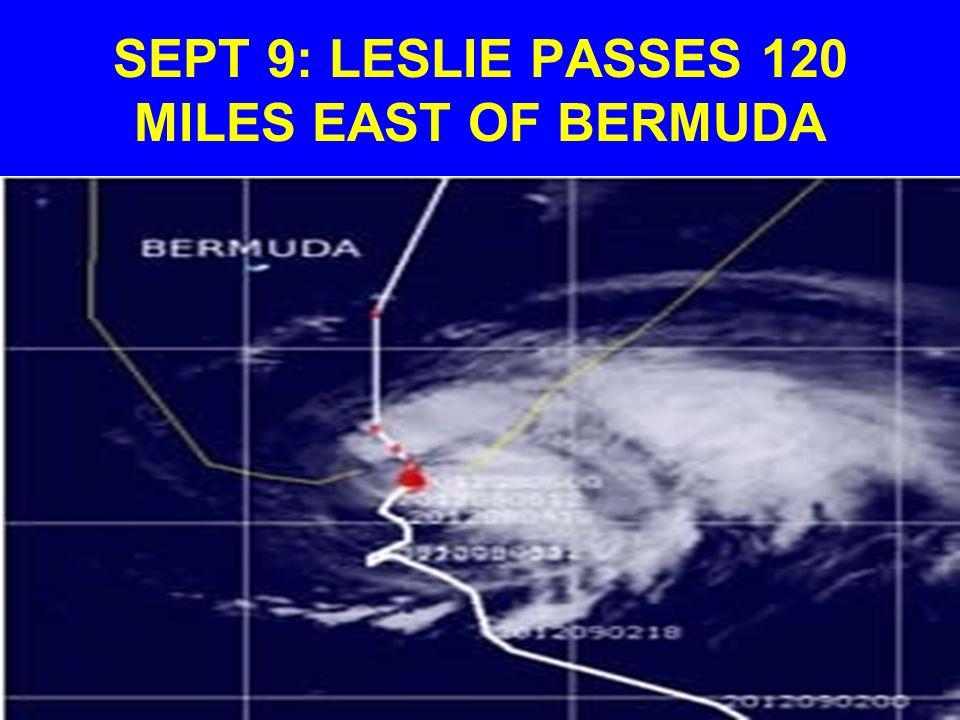 SEPT 9: LESLIE PASSES 120 MILES EAST OF BERMUDA