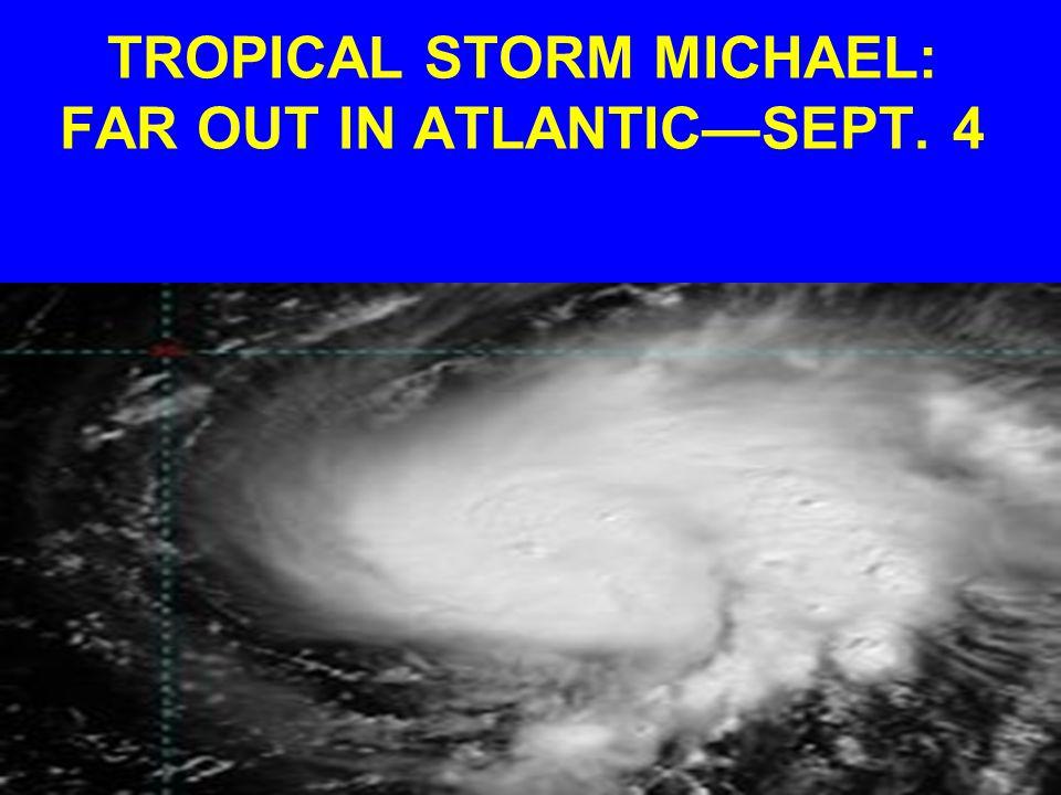 TROPICAL STORM MICHAEL: FAR OUT IN ATLANTICSEPT. 4
