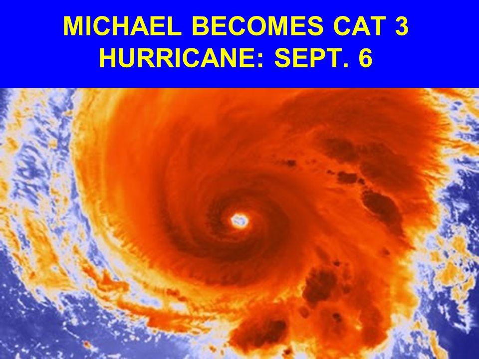 MICHAEL BECOMES CAT 3 HURRICANE: SEPT. 6