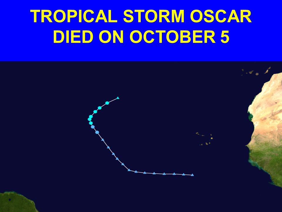 TROPICAL STORM OSCAR DIED ON OCTOBER 5