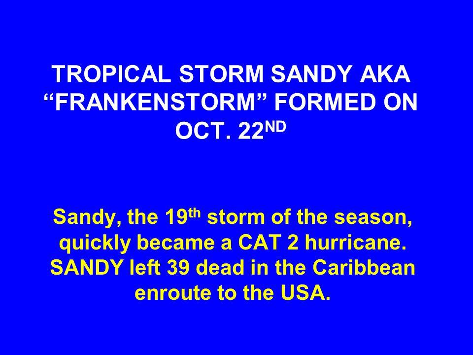 TROPICAL STORM SANDY AKA FRANKENSTORM FORMED ON OCT.