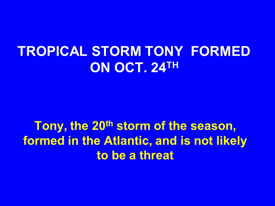TROPICAL STORM TONY FORMED ON OCT.