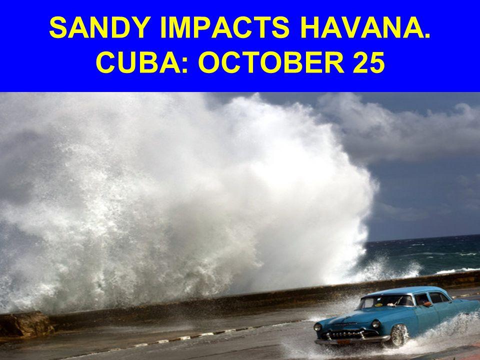 SANDY IMPACTS HAVANA. CUBA: OCTOBER 25
