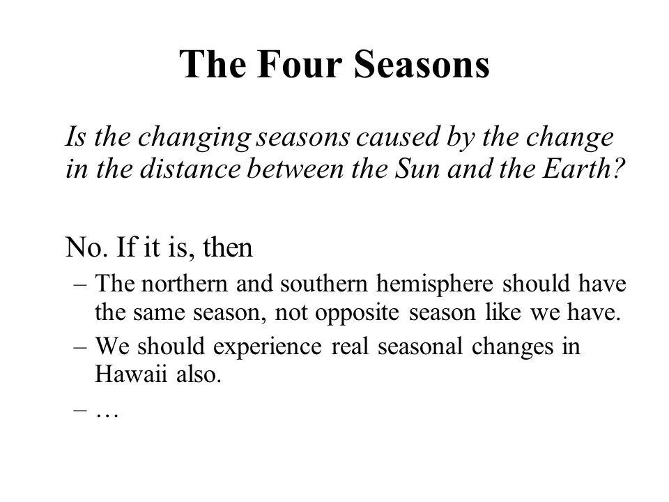 The Four Seasons Is the changing seasons caused by the change in the distance between the Sun and the Earth.