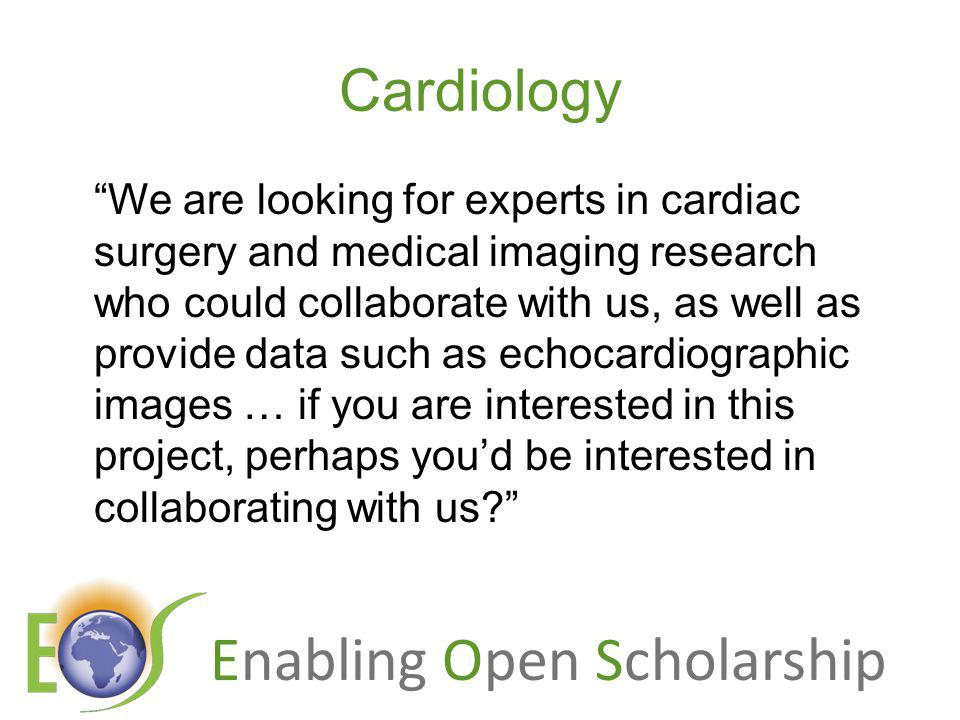 Enabling Open Scholarship Cardiology We are looking for experts in cardiac surgery and medical imaging research who could collaborate with us, as well as provide data such as echocardiographic images … if you are interested in this project, perhaps youd be interested in collaborating with us