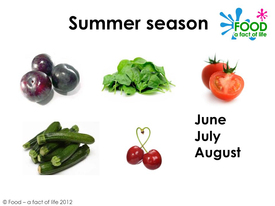 © Food – a fact of life 2012 Summer season June July August