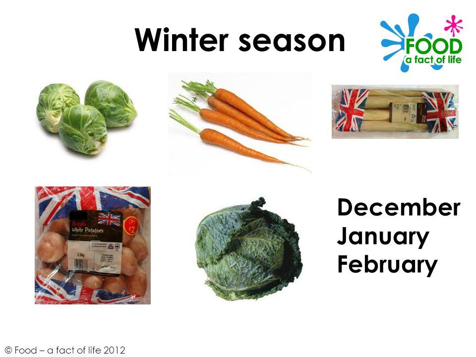 © Food – a fact of life 2012 December January February Winter season