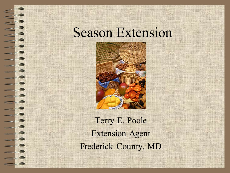Season Extension Terry E. Poole Extension Agent Frederick County, MD