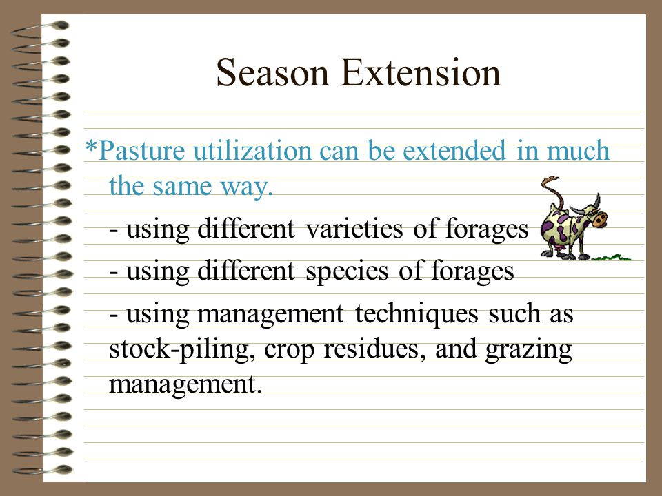 Season Extension *Pasture utilization can be extended in much the same way.