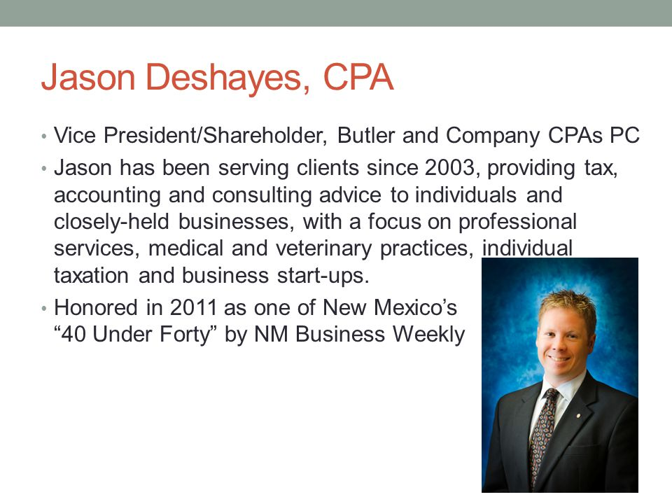 Jason Deshayes, CPA Vice President/Shareholder, Butler and Company CPAs PC Jason has been serving clients since 2003, providing tax, accounting and co