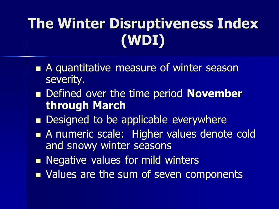 The Winter Disruptiveness Index (WDI) A quantitative measure of winter season severity. A quantitative measure of winter season severity. Defined over