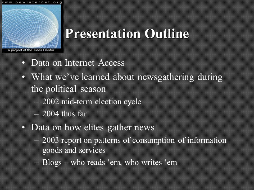 Presentation Outline Data on Internet Access What weve learned about newsgathering during the political season –2002 mid-term election cycle –2004 thu