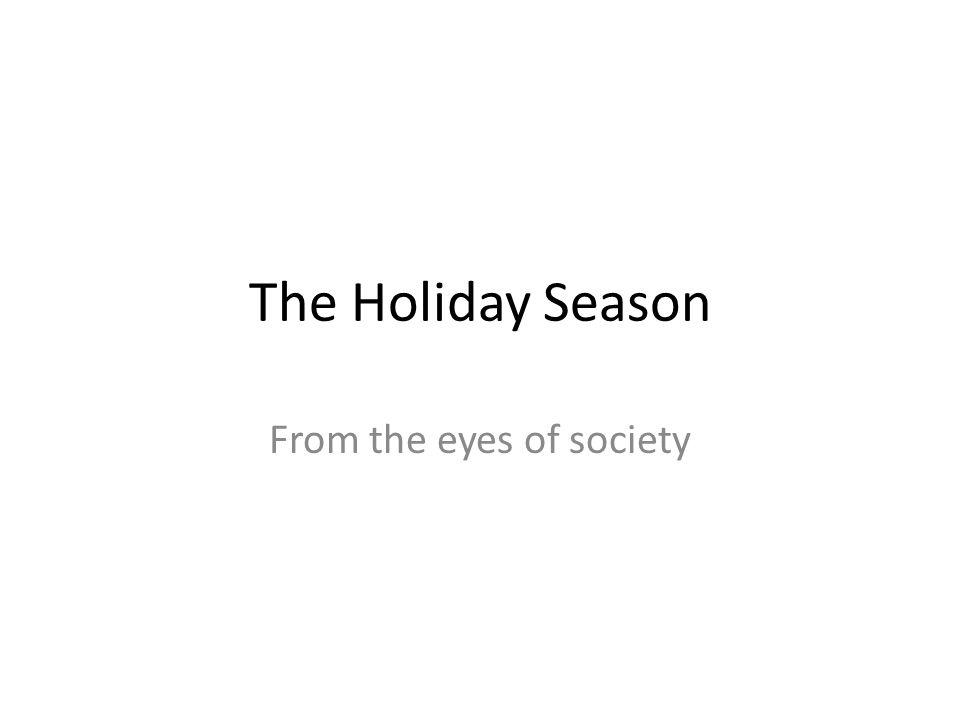 The Holiday Season From the eyes of society