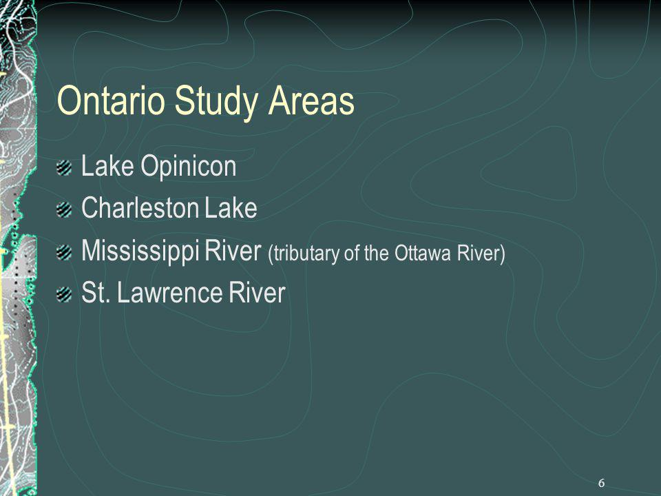 6 Ontario Study Areas Lake Opinicon Charleston Lake Mississippi River (tributary of the Ottawa River) St. Lawrence River