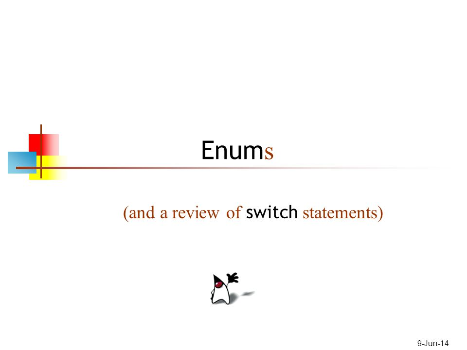9-Jun-14 Enum s (and a review of switch statements)