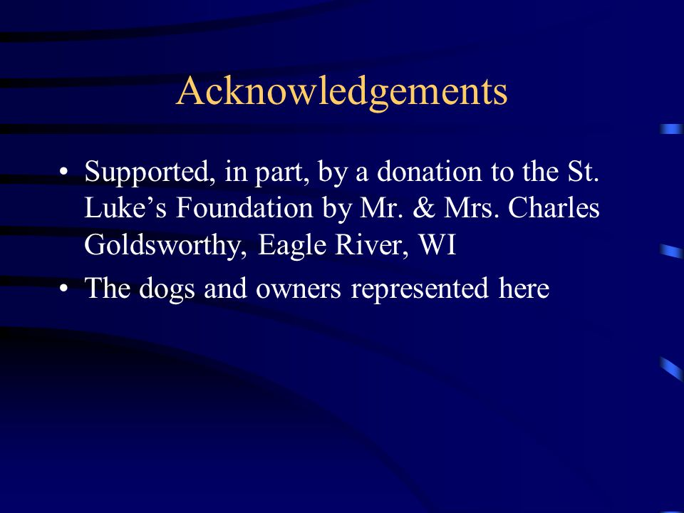 Acknowledgements Supported, in part, by a donation to the St.