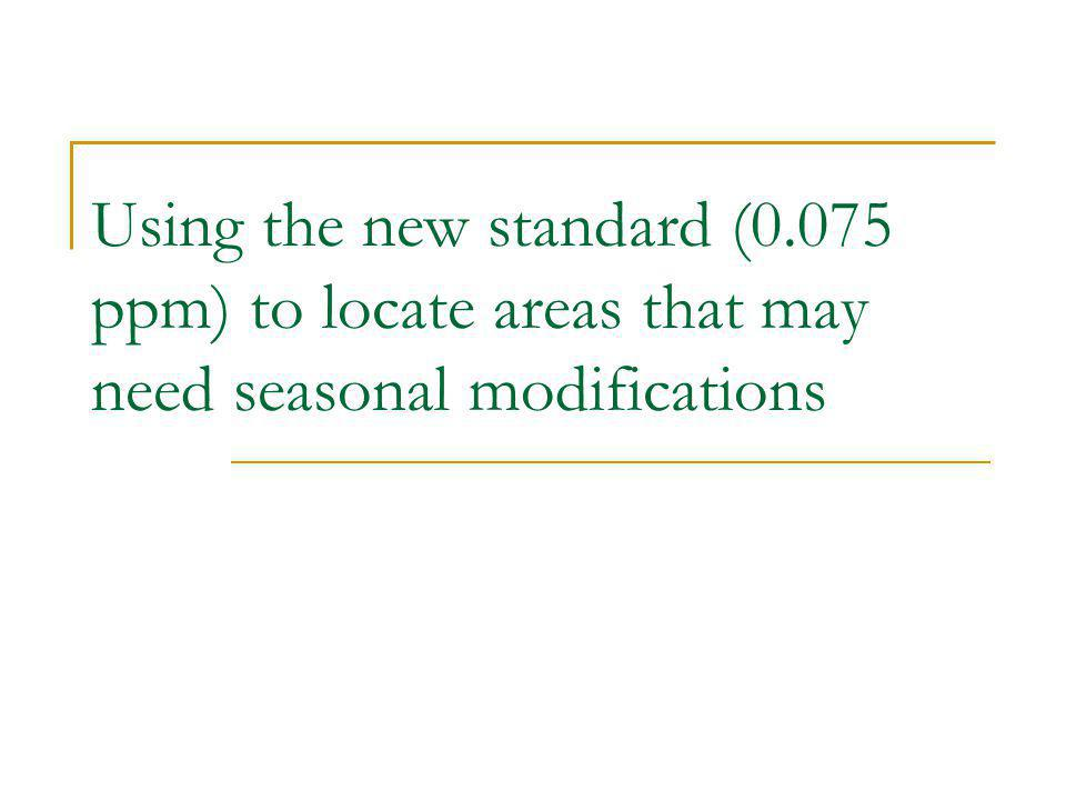 Using the new standard (0.075 ppm) to locate areas that may need seasonal modifications