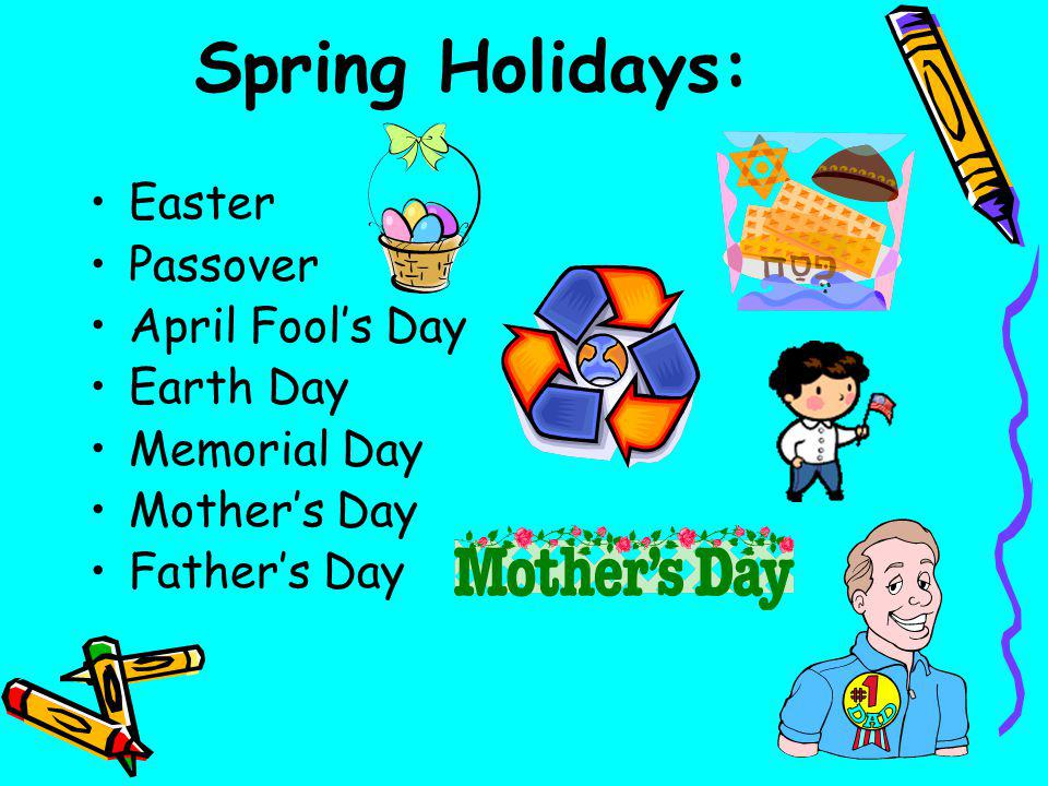 Spring Holidays: Easter Passover April Fools Day Earth Day Memorial Day Mothers Day Fathers Day