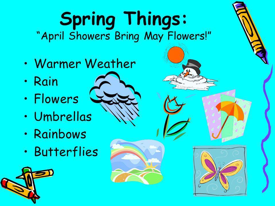 Spring Things: April Showers Bring May Flowers! Warmer Weather Rain Flowers Umbrellas Rainbows Butterflies