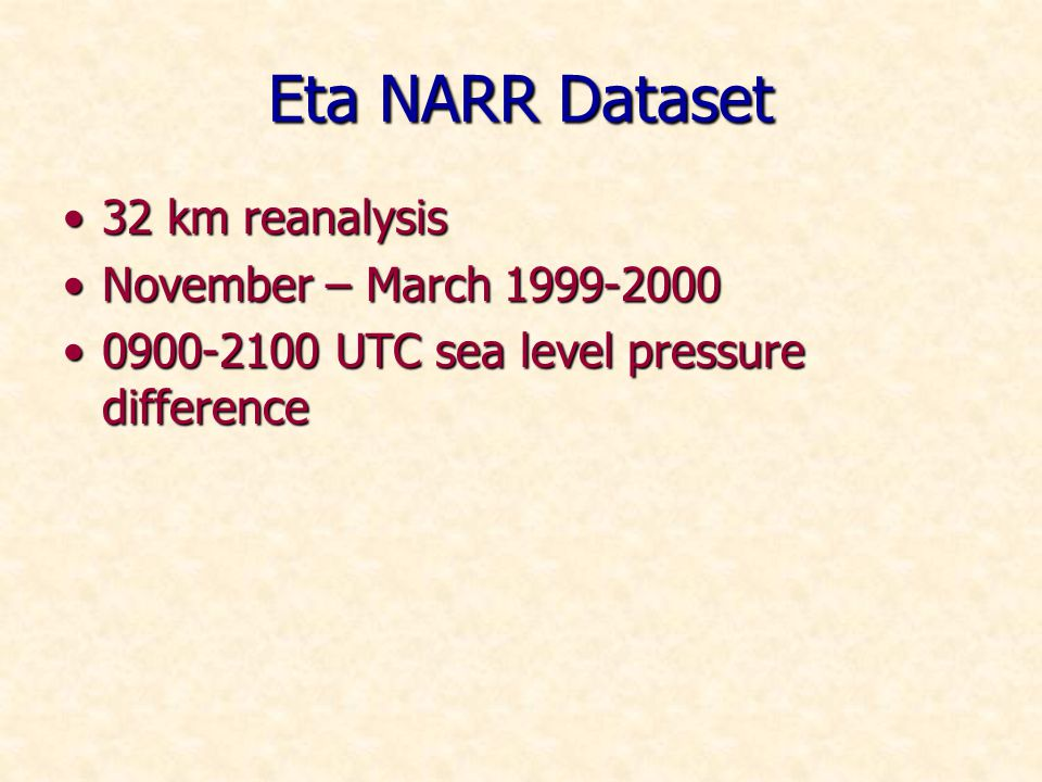 Eta NARR Dataset 32 km reanalysis32 km reanalysis November – March 1999-2000November – March 1999-2000 0900-2100 UTC sea level pressure difference0900-2100 UTC sea level pressure difference