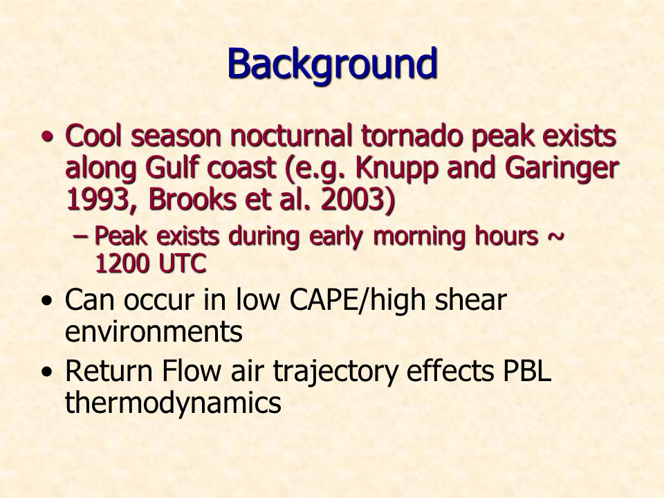 Background Cool season nocturnal tornado peak exists along Gulf coast (e.g.