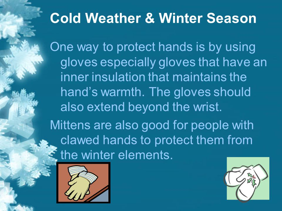 The palms of the hands, the fingers and the fingertips can all get badly damaged if not protected from severe winter weather.