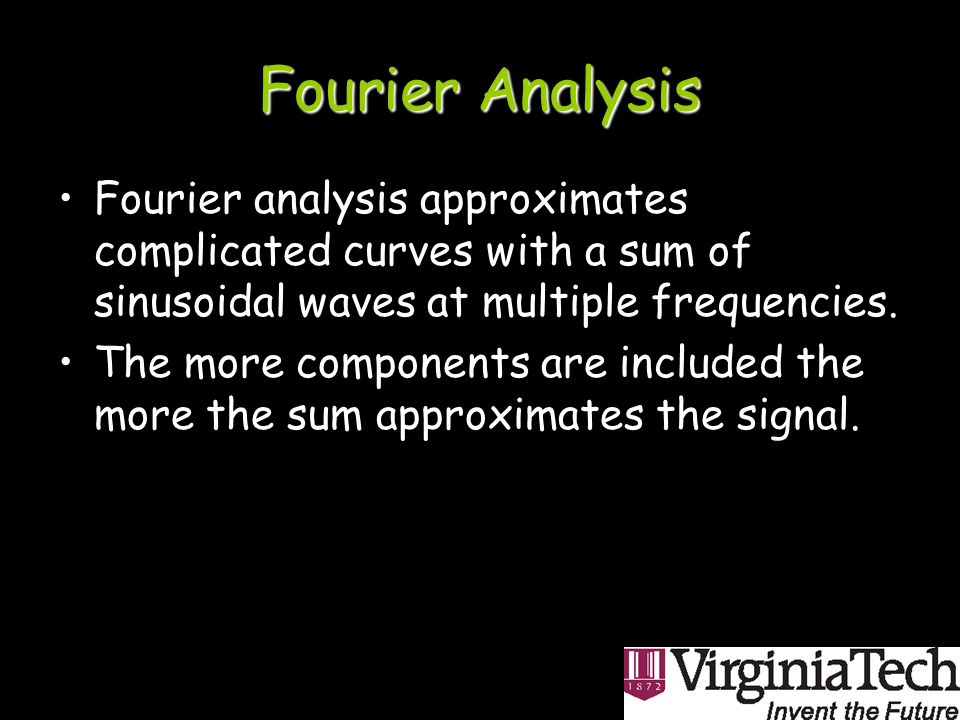 Fourier Analysis Fourier analysis approximates complicated curves with a sum of sinusoidal waves at multiple frequencies.