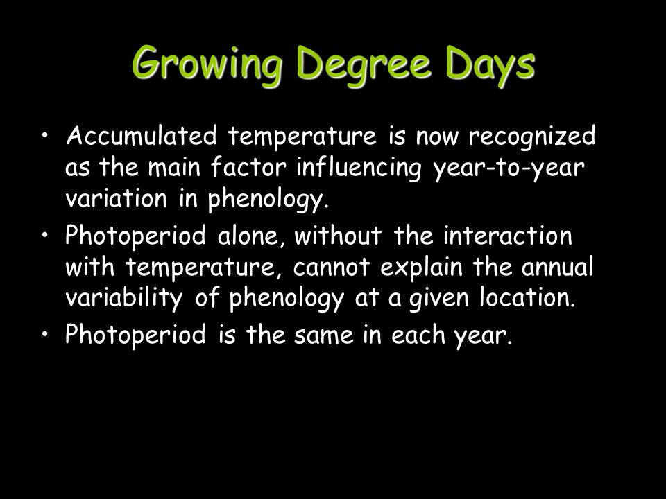 Growing Degree Days Accumulated temperature is now recognized as the main factor influencing year-to-year variation in phenology.