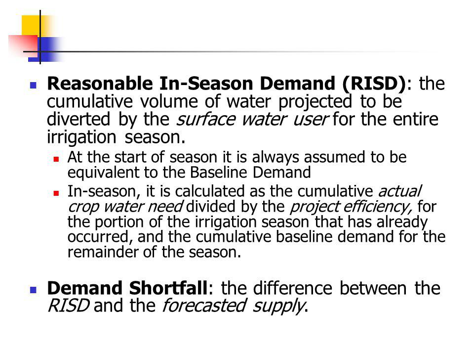Reasonable In-Season Demand (RISD): the cumulative volume of water projected to be diverted by the surface water user for the entire irrigation season