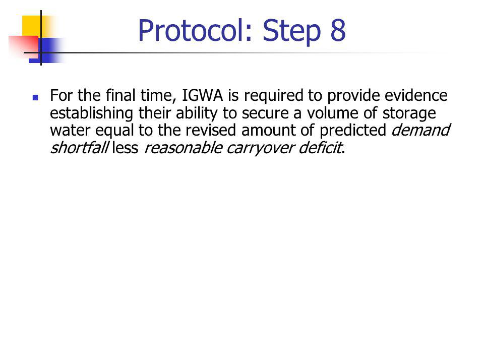 Protocol: Step 8 For the final time, IGWA is required to provide evidence establishing their ability to secure a volume of storage water equal to the