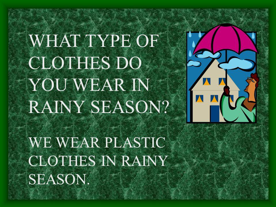 WHAT TYPE OF CLOTHES DO YOU WEAR IN WINTER SEASON? WE WEAR DARK COLOURED,WOOLLEN CLOTHES IN WINTER SEASON.