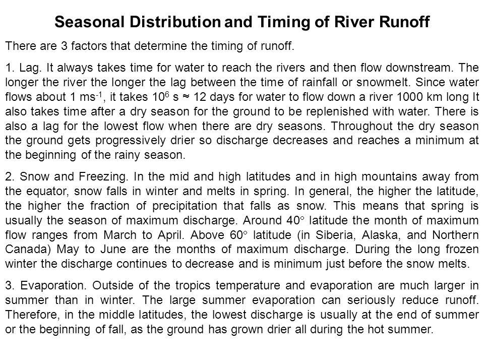 Seasonal Distribution and Timing of River Runoff There are 3 factors that determine the timing of runoff. 1. Lag. It always takes time for water to re