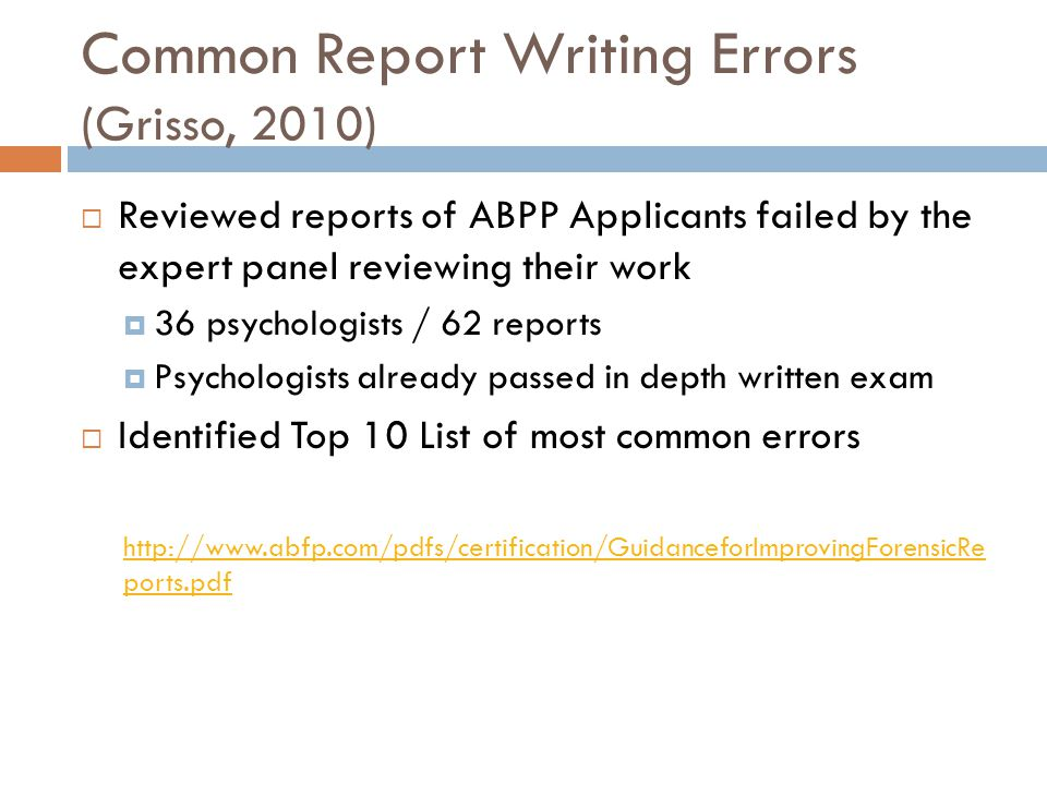 Common Report Writing Errors (Grisso, 2010) Reviewed reports of ABPP Applicants failed by the expert panel reviewing their work 36 psychologists / 62