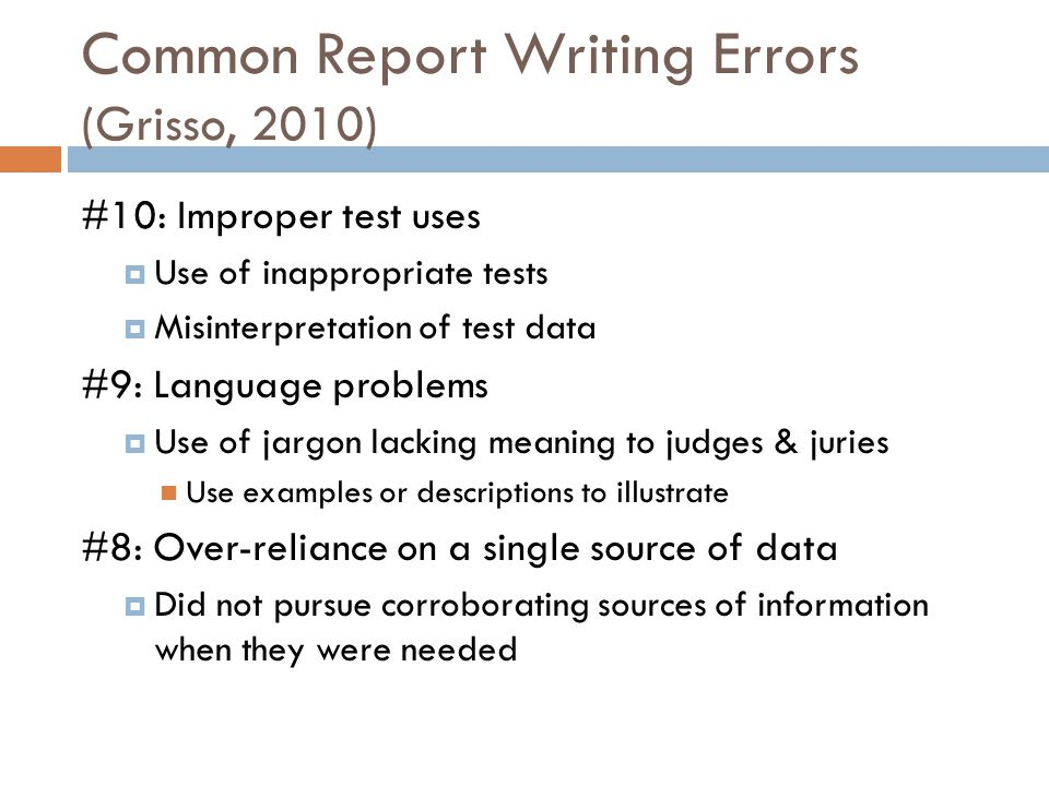 Common Report Writing Errors (Grisso, 2010) #10: Improper test uses Use of inappropriate tests Misinterpretation of test data #9: Language problems Us
