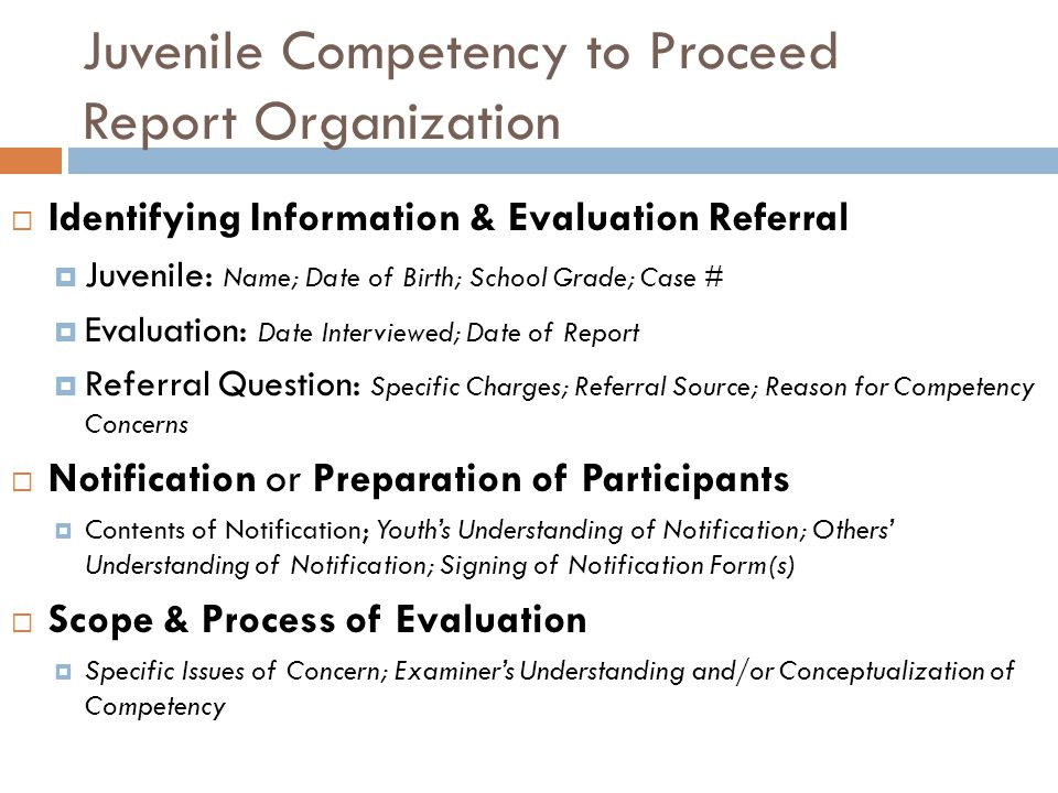 Juvenile Competency to Proceed Report Organization Identifying Information & Evaluation Referral Juvenile: Name; Date of Birth; School Grade; Case # E