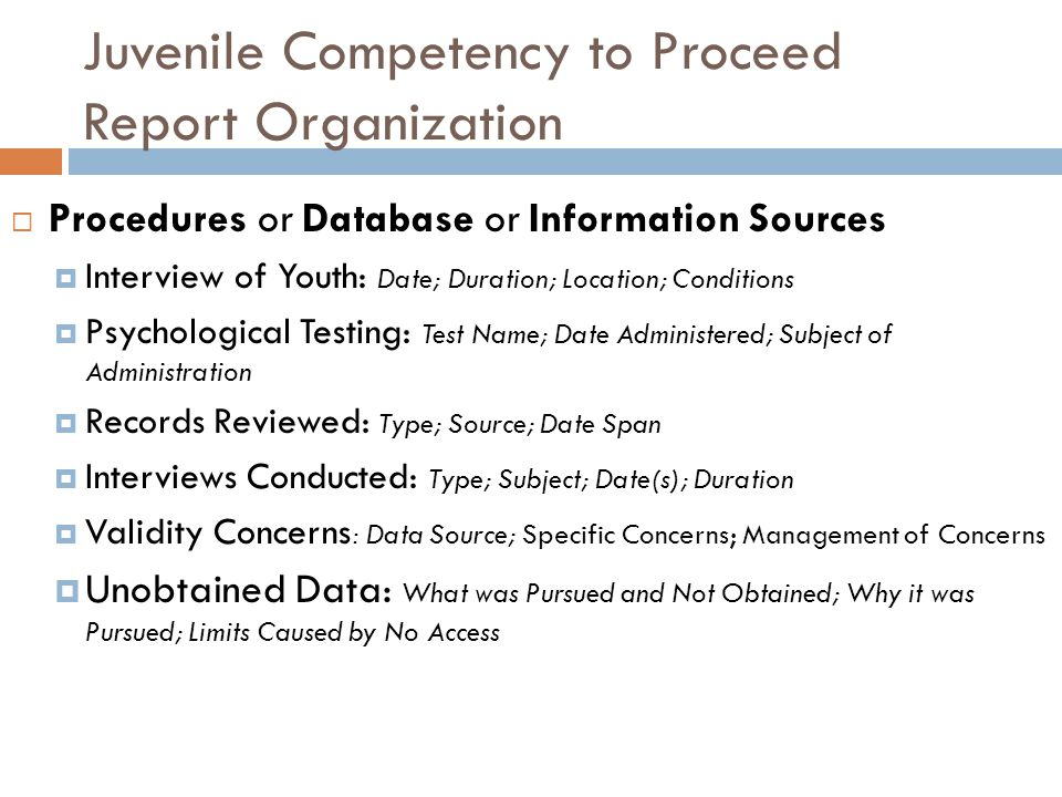 Juvenile Competency to Proceed Report Organization Procedures or Database or Information Sources Interview of Youth: Date; Duration; Location; Conditi